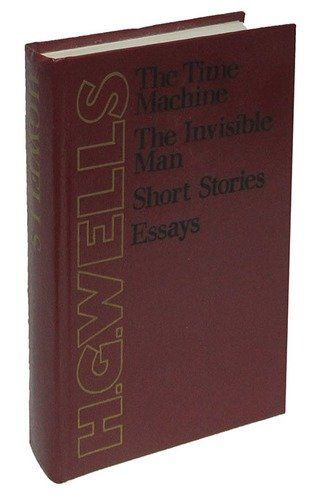 The Time Machine. The Invisible Man. Short Stories. Essays